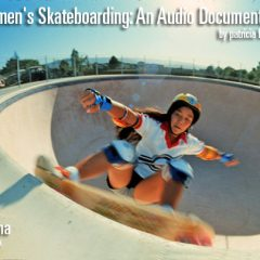 Women's Skateboarding: An Audio Documentary